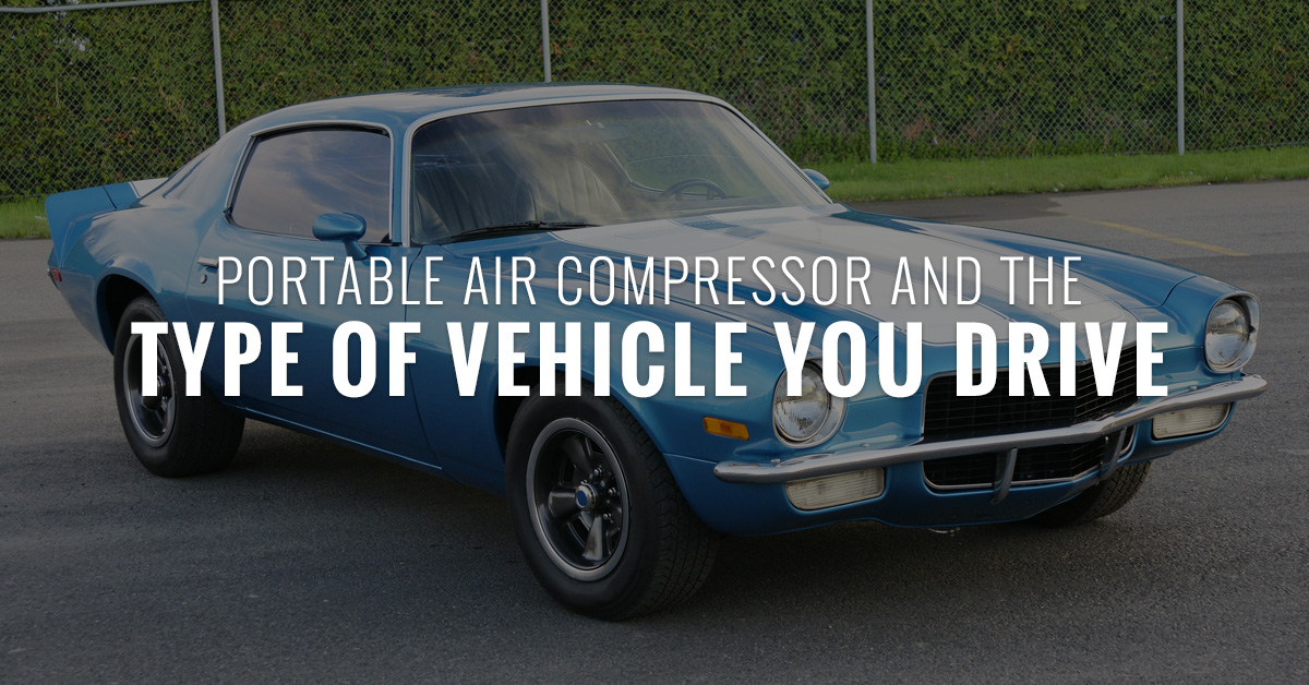 Portable Air Compressor and the Type of Vehicle You Drive